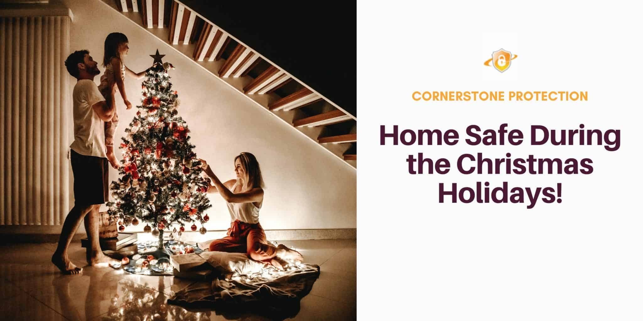 home safe during the christmas holidays cornerstone protection
