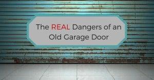 The real dangers of an old garage door