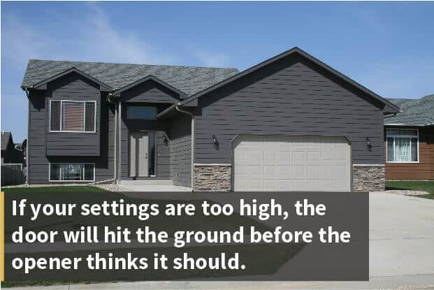 If your settings are too high, the door will hit the ground before the opener thinks it should.