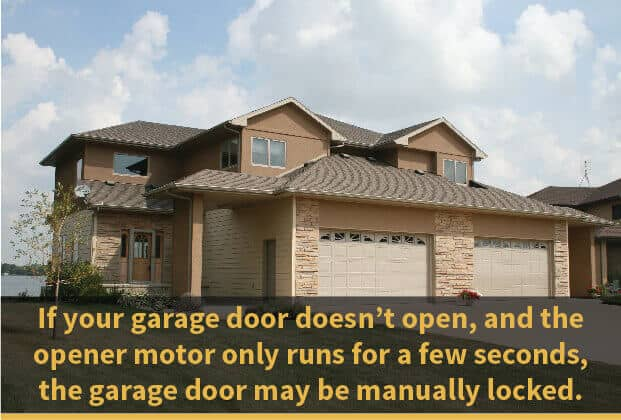 If your garage door doesn't open, and the opener motor only runs for a few seconds, the garage door may be manually locked.